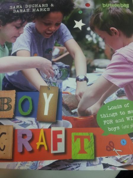 Boycraft by Sara Duchars & Sarah Marks (Frances Lincoln, £12.99)