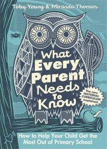 What Every Parent Needs to Know by Toby Young & Miranda Thomas (Penguin, £14.99)